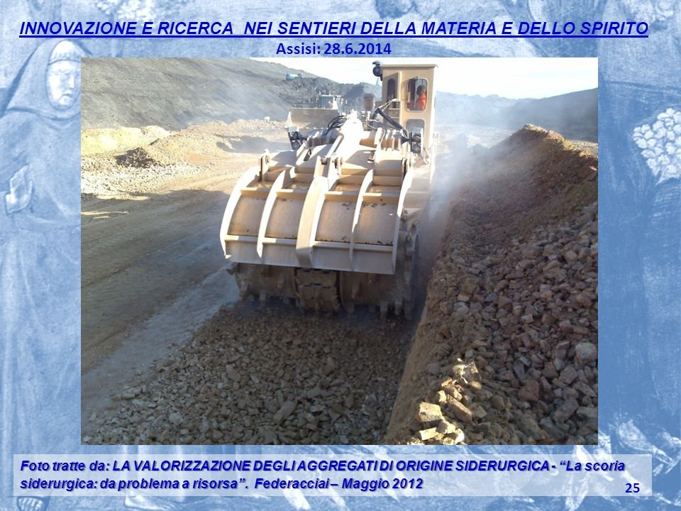 Foto tratte da: LA VALORIZZAZIONE DEGLI AGGREGATI DI ORIGINE SIDERURGICA - La scoria siderurgica: da problema a risorsa .