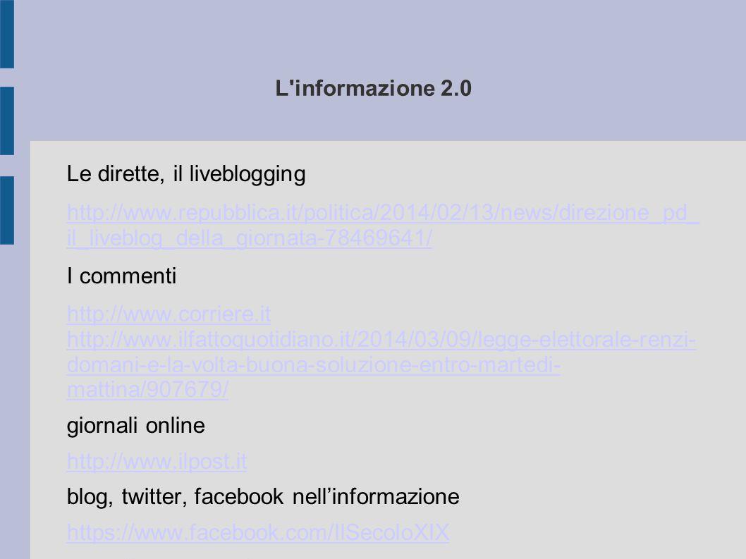 L informazione 2.0 Le dirette, il liveblogging. http://www.repubblica.it/politica/2014/02/13/news/direzione_pd_ il_liveblog_della_giornata-78469641/