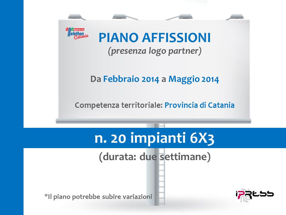 n. 20 impianti 6X3 PIANO AFFISSIONI (durata: due settimane)