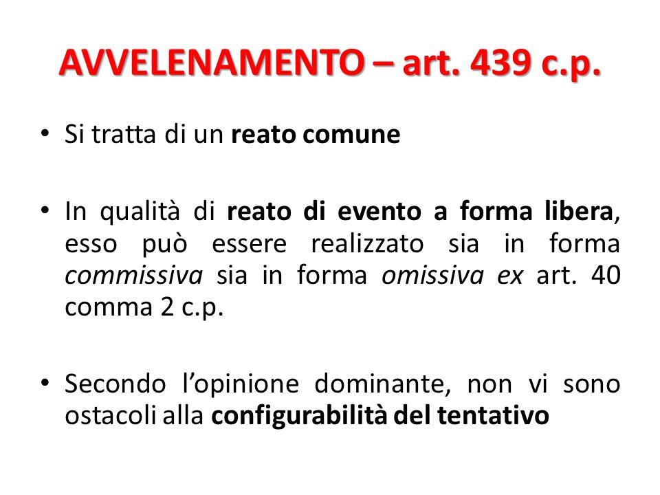 AVVELENAMENTO – art. 439 c.p. Si tratta di un reato comune