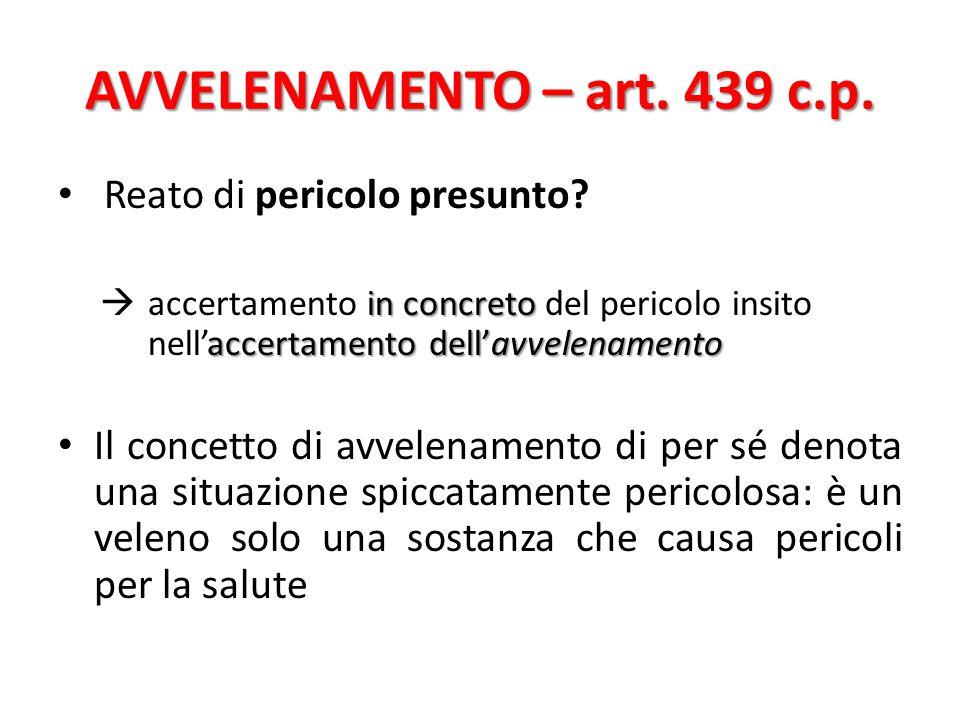 AVVELENAMENTO – art. 439 c.p. Reato di pericolo presunto