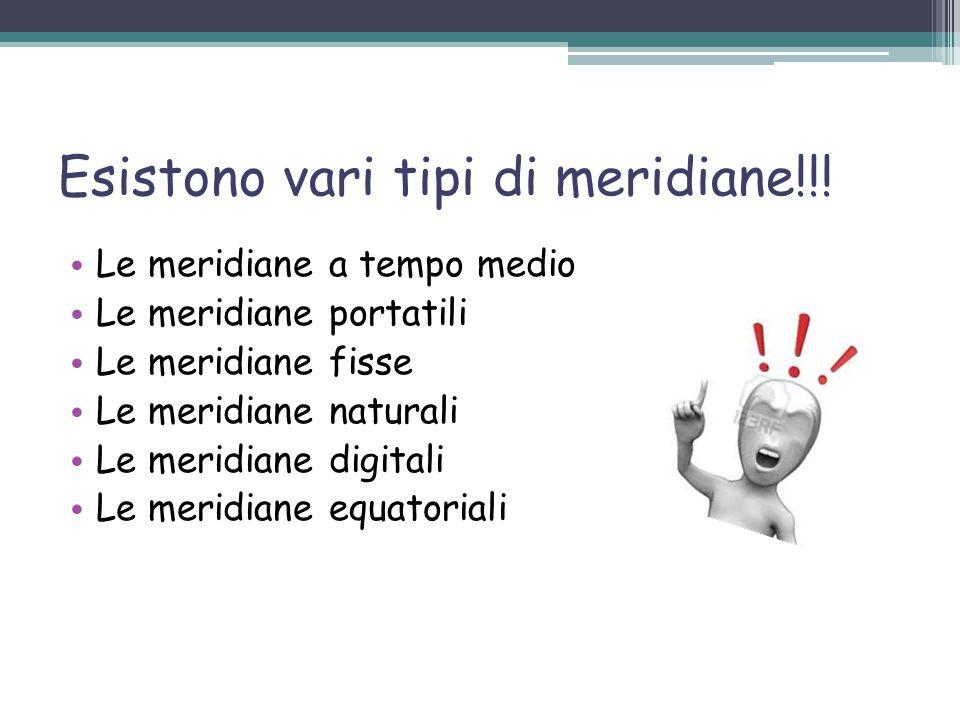 Esistono vari tipi di meridiane!!!