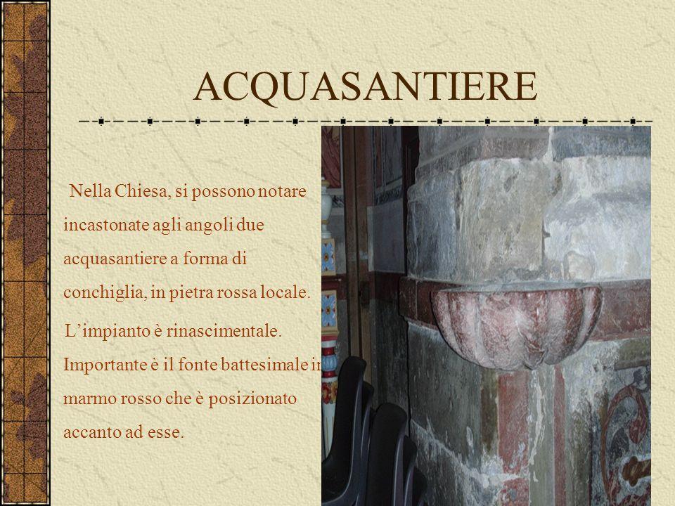 ACQUASANTIERE Nella Chiesa, si possono notare incastonate agli angoli due acquasantiere a forma di conchiglia, in pietra rossa locale.
