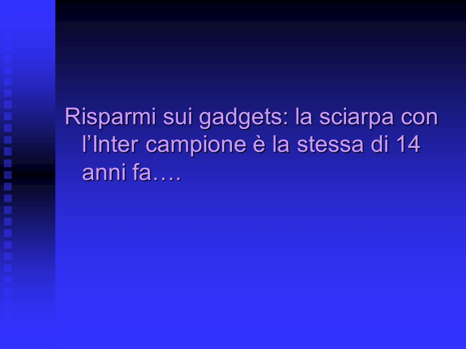 Risparmi sui gadgets: la sciarpa con l'Inter campione è la stessa di 14 anni fa….