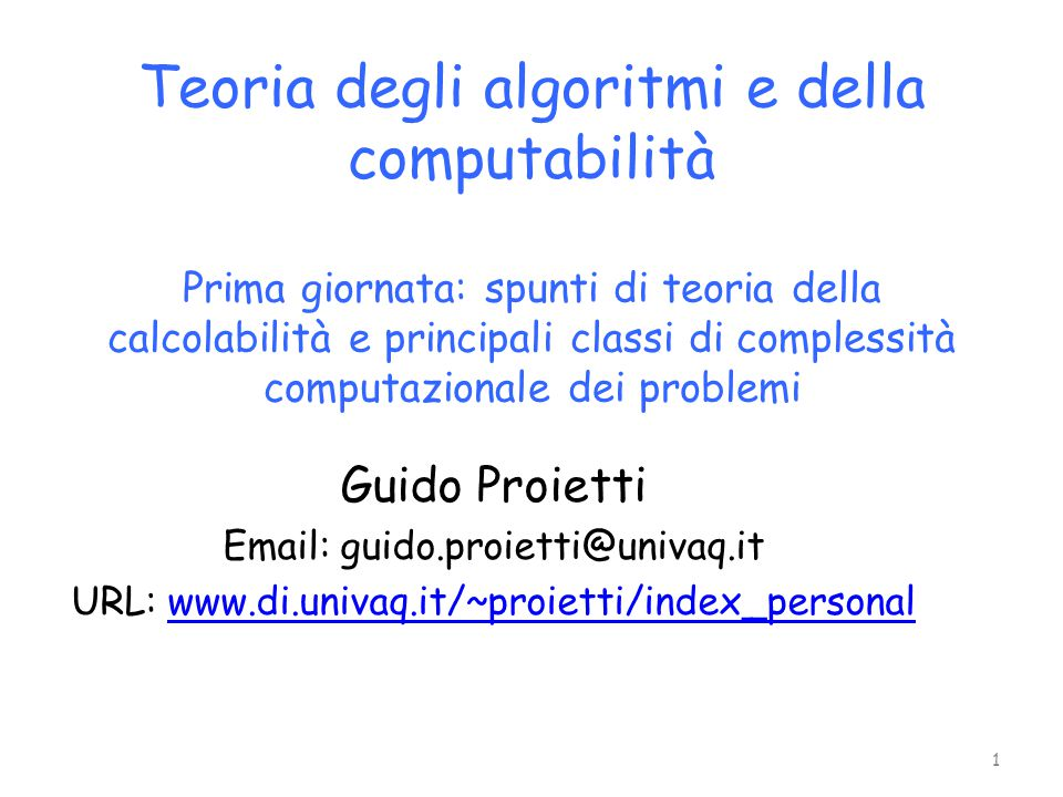 Teoria degli algoritmi e della computabilità Prima giornata: spunti di teoria della calcolabilità e principali classi di complessità computazionale dei problemi
