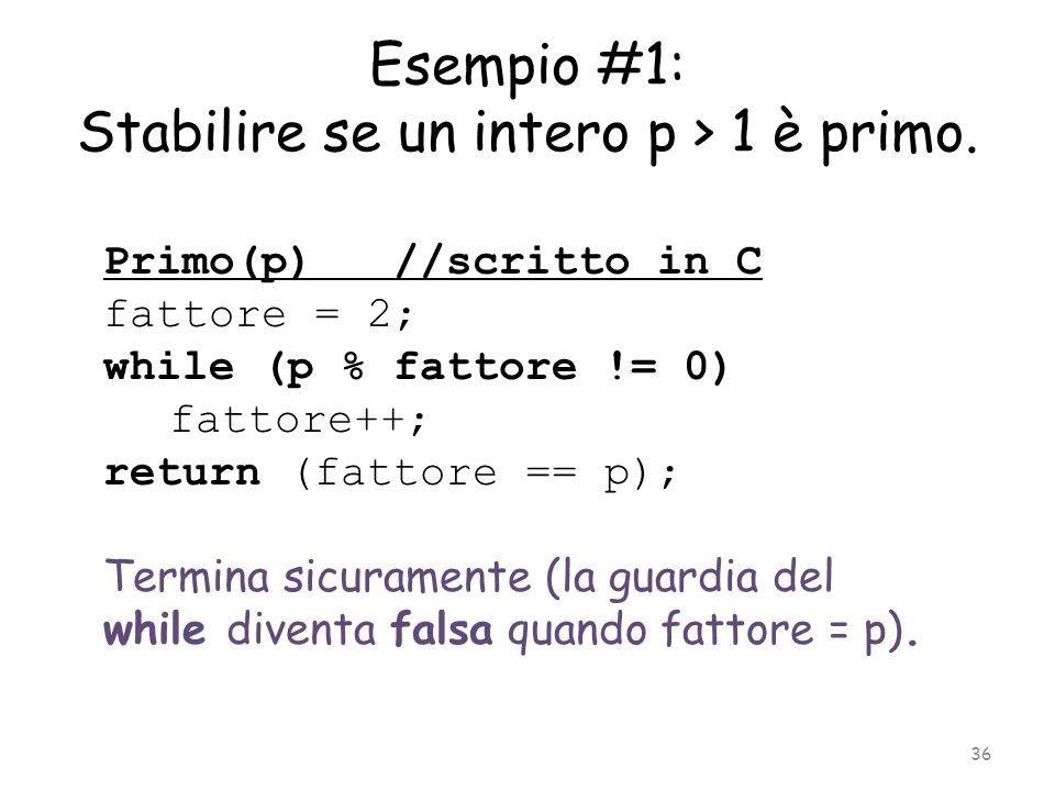 Esempio #1: Stabilire se un intero p > 1 è primo.