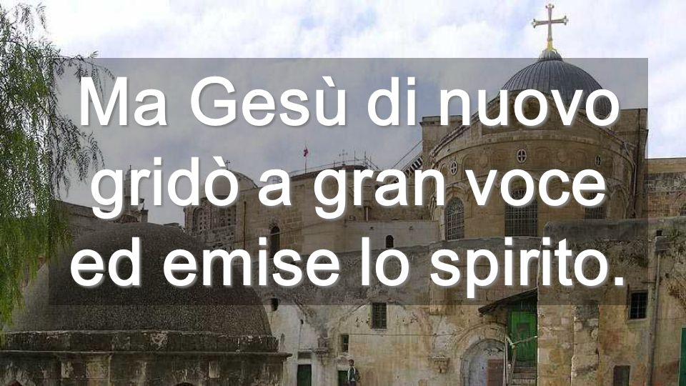 Ma Gesù di nuovo gridò a gran voce ed emise lo spirito.