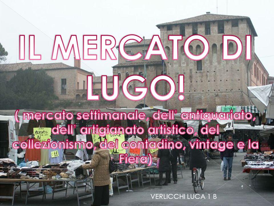 IL MERCATO DI LUGO! ( mercato settimanale, dell' antiquariato, dell' artigianato artistico, del collezionismo, del contadino, vintage e la Fiera)