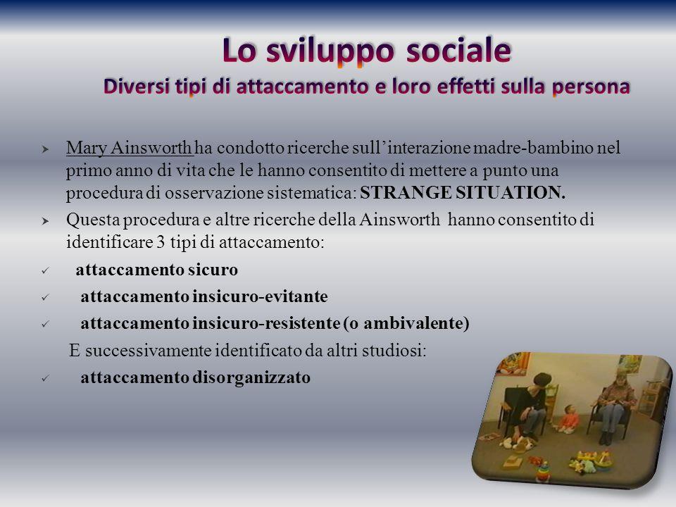 Lo sviluppo sociale Diversi tipi di attaccamento e loro effetti sulla persona