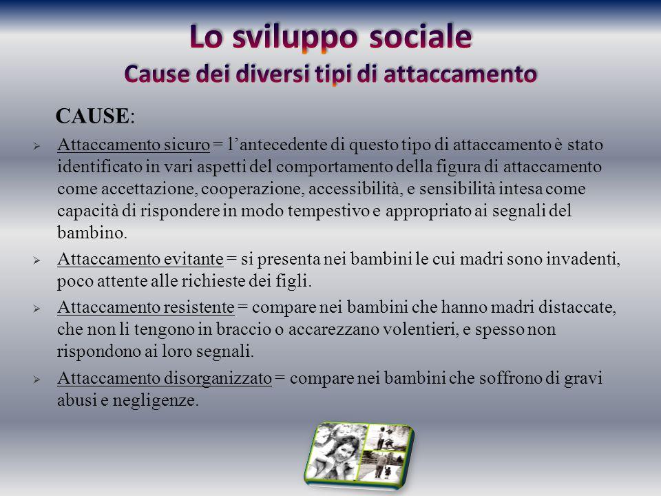 Lo sviluppo sociale Cause dei diversi tipi di attaccamento