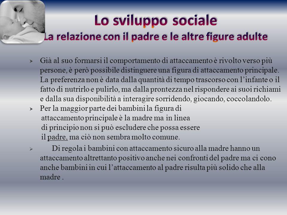 Lo sviluppo sociale La relazione con il padre e le altre figure adulte