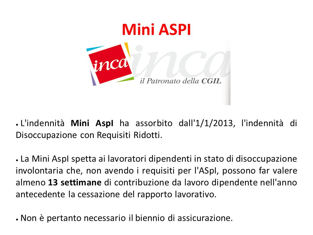 L indennità Mini AspI ha assorbito dall 1/1/2013, l indennità di Disoccupazione con Requisiti Ridotti.
