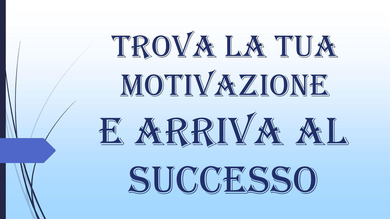 Trova la tua motivazione