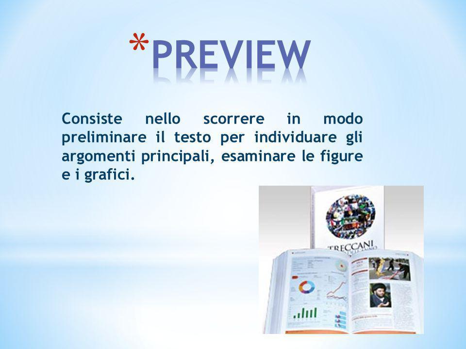 PREVIEW Consiste nello scorrere in modo preliminare il testo per individuare gli argomenti principali, esaminare le figure e i grafici.