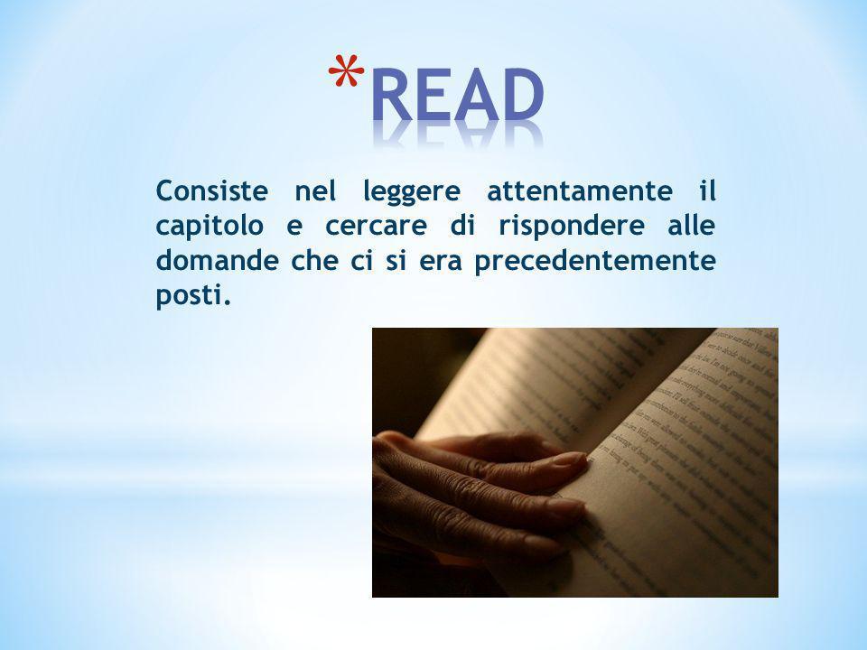 READ Consiste nel leggere attentamente il capitolo e cercare di rispondere alle domande che ci si era precedentemente posti.