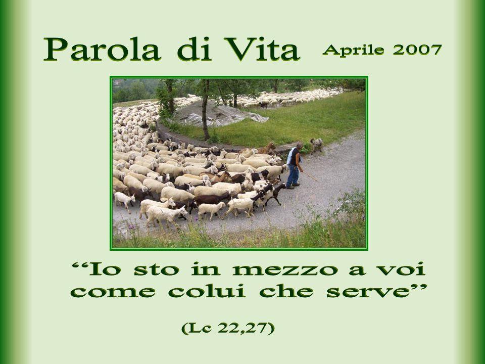 Parola di Vita Aprile 2007 Io sto in mezzo a voi come colui che serve (Lc 22,27)