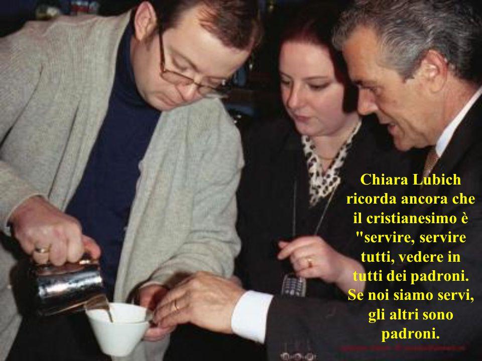 Chiara Lubich ricorda ancora che il cristianesimo è servire, servire tutti, vedere in tutti dei padroni.