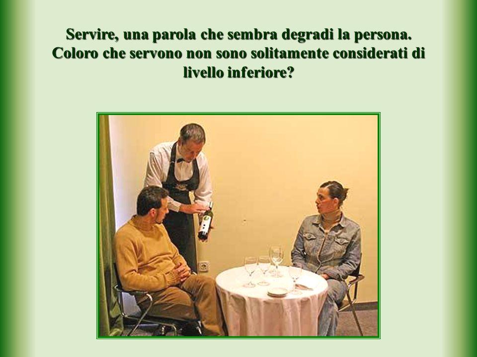 Servire, una parola che sembra degradi la persona