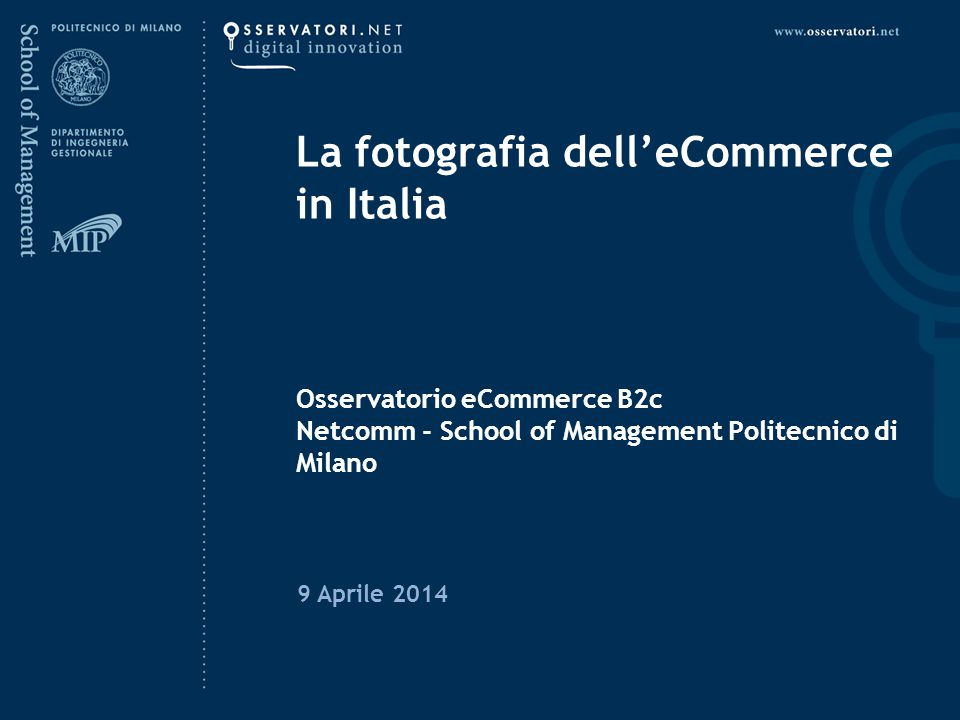 La fotografia dell'eCommerce in Italia Osservatorio eCommerce B2c Netcomm - School of Management Politecnico di Milano