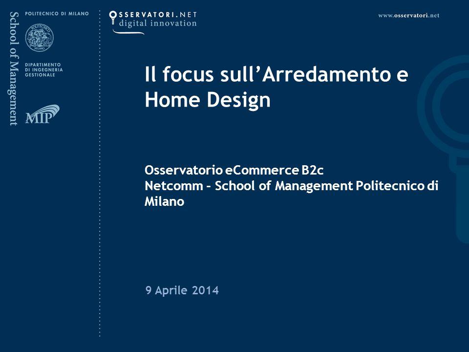 Il focus sull'Arredamento e Home Design Osservatorio eCommerce B2c Netcomm - School of Management Politecnico di Milano