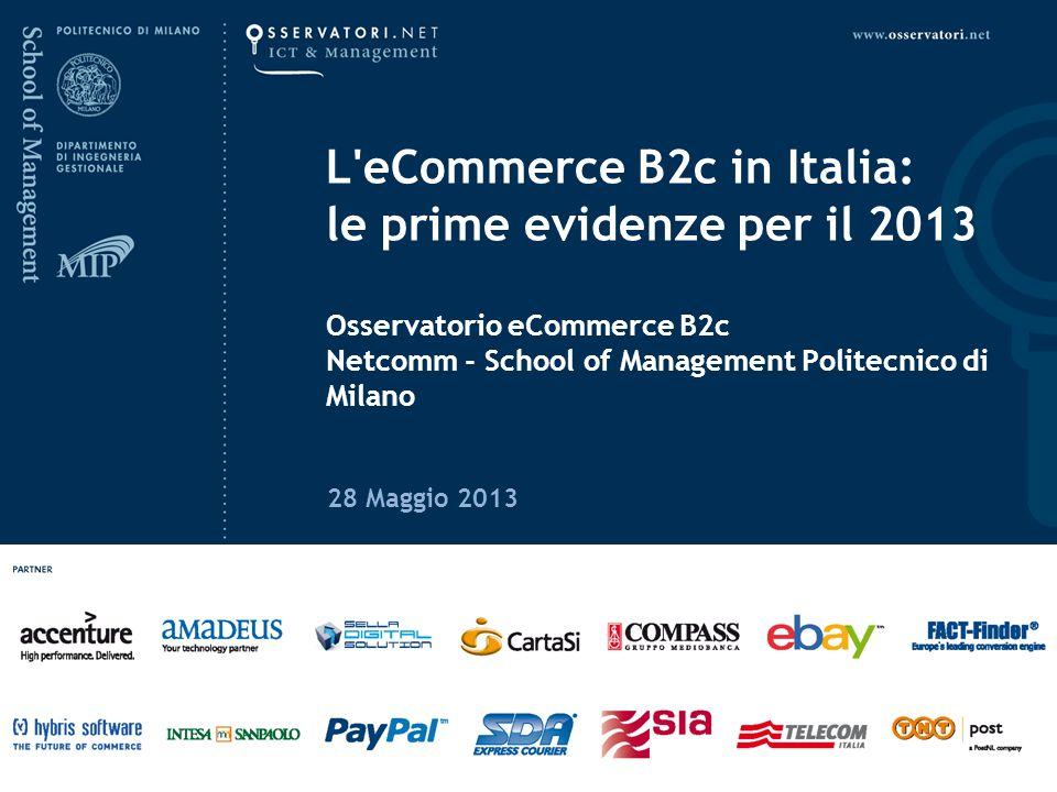 L eCommerce B2c in Italia: le prime evidenze per il 2013 Osservatorio eCommerce B2c Netcomm - School of Management Politecnico di Milano