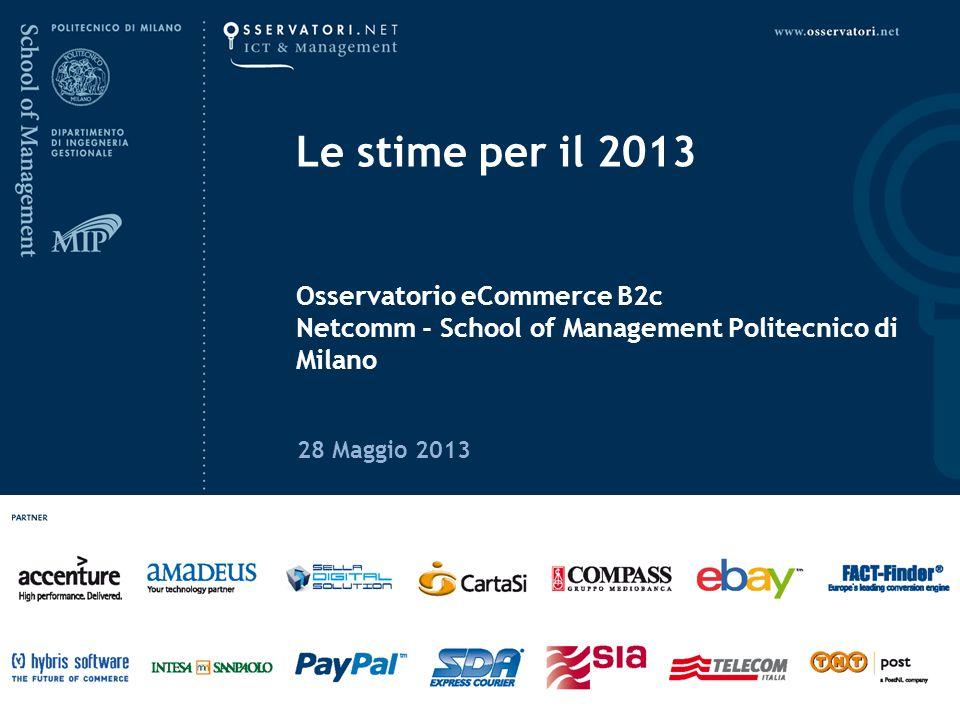 Le stime per il 2013 Osservatorio eCommerce B2c Netcomm - School of Management Politecnico di Milano