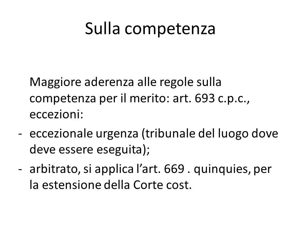 Sulla competenza Maggiore aderenza alle regole sulla competenza per il merito: art. 693 c.p.c., eccezioni: