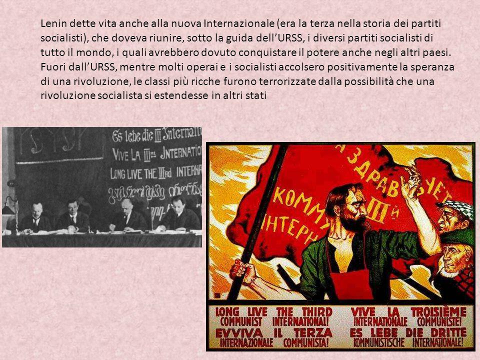Lenin dette vita anche alla nuova Internazionale (era la terza nella storia dei partiti socialisti), che doveva riunire, sotto la guida dell'URSS, i diversi partiti socialisti di tutto il mondo, i quali avrebbero dovuto conquistare il potere anche negli altri paesi.