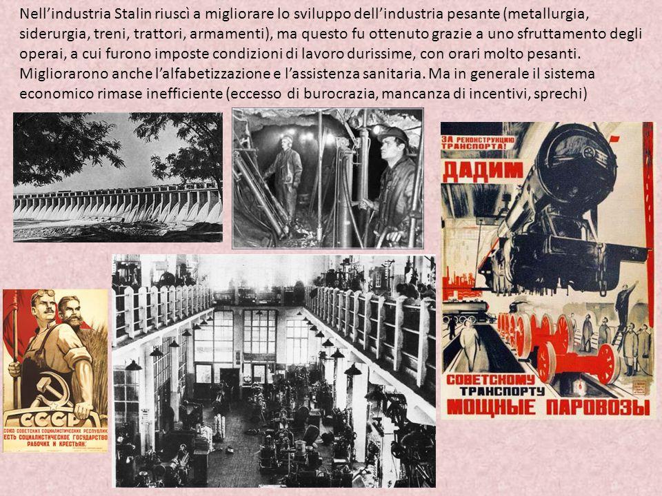 Nell'industria Stalin riuscì a migliorare lo sviluppo dell'industria pesante (metallurgia, siderurgia, treni, trattori, armamenti), ma questo fu ottenuto grazie a uno sfruttamento degli operai, a cui furono imposte condizioni di lavoro durissime, con orari molto pesanti.