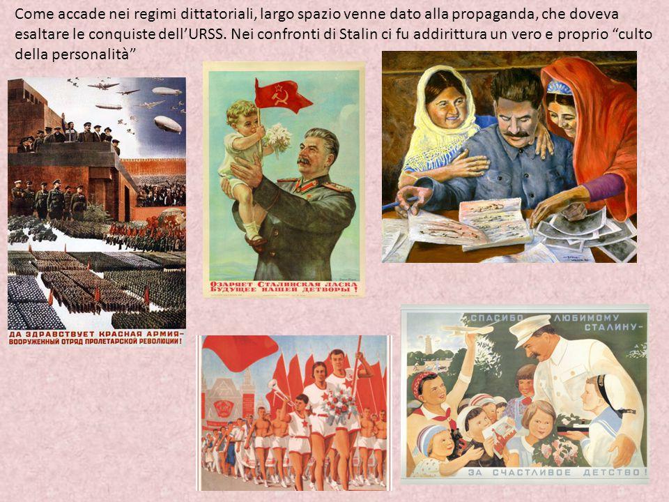Come accade nei regimi dittatoriali, largo spazio venne dato alla propaganda, che doveva esaltare le conquiste dell'URSS.
