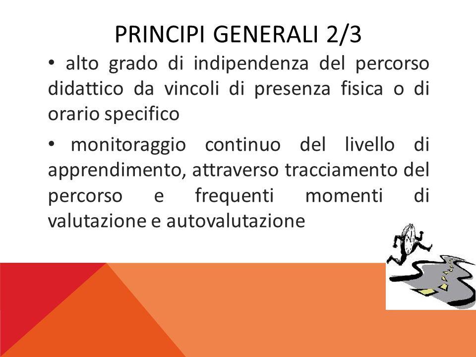 Principi generali 2/3 alto grado di indipendenza del percorso didattico da vincoli di presenza fisica o di orario specifico.
