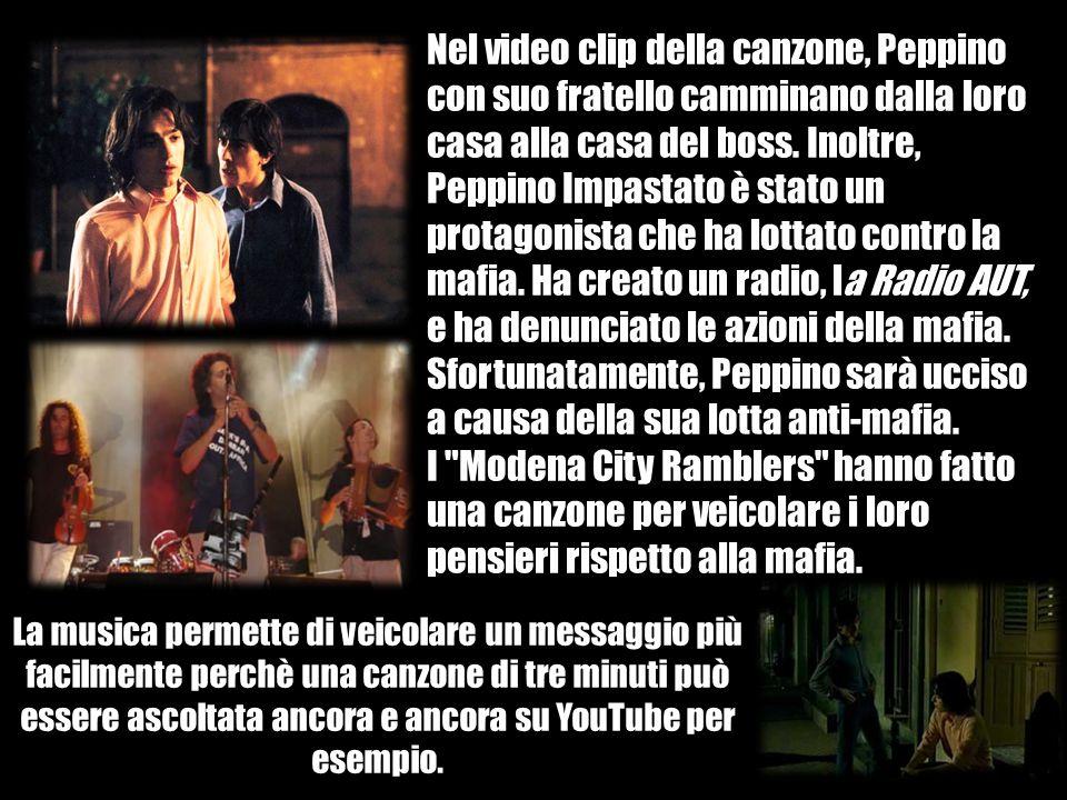 Nel video clip della canzone, Peppino con suo fratello camminano dalla loro casa alla casa del boss. Inoltre, Peppino Impastato è stato un protagonista che ha lottato contro la mafia. Ha creato un radio, la Radio AUT, e ha denunciato le azioni della mafia. Sfortunatamente, Peppino sarà ucciso a causa della sua lotta anti-mafia.