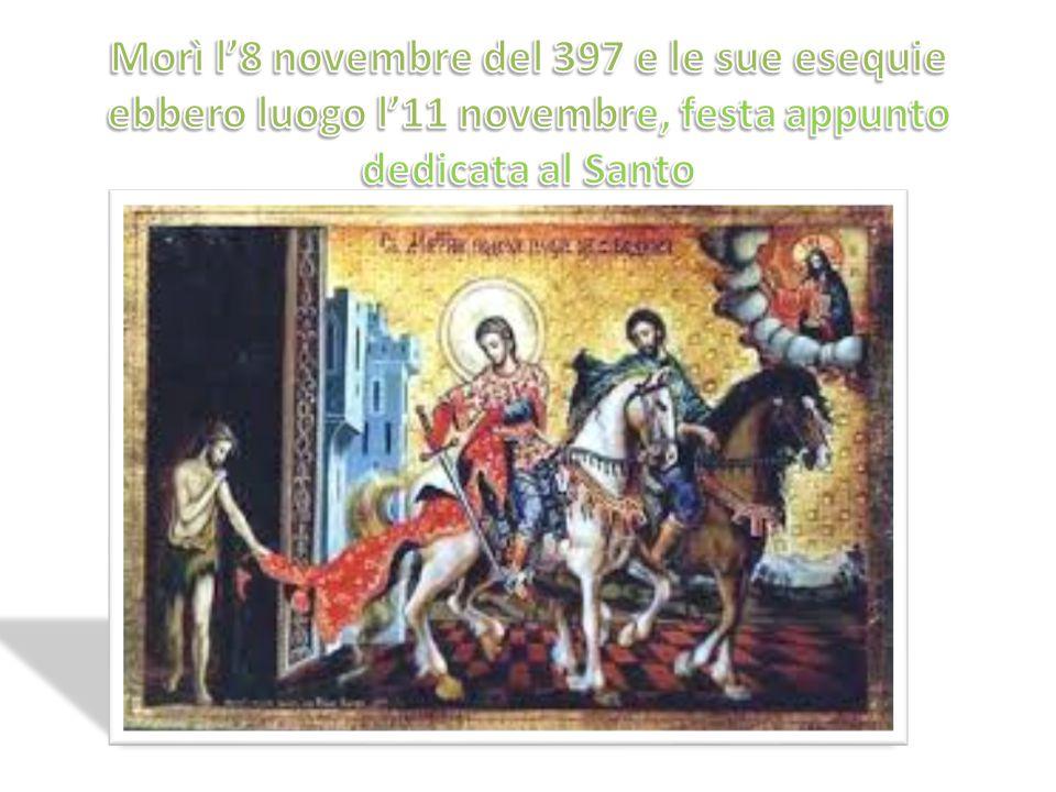 Morì l'8 novembre del 397 e le sue esequie ebbero luogo l'11 novembre, festa appunto dedicata al Santo