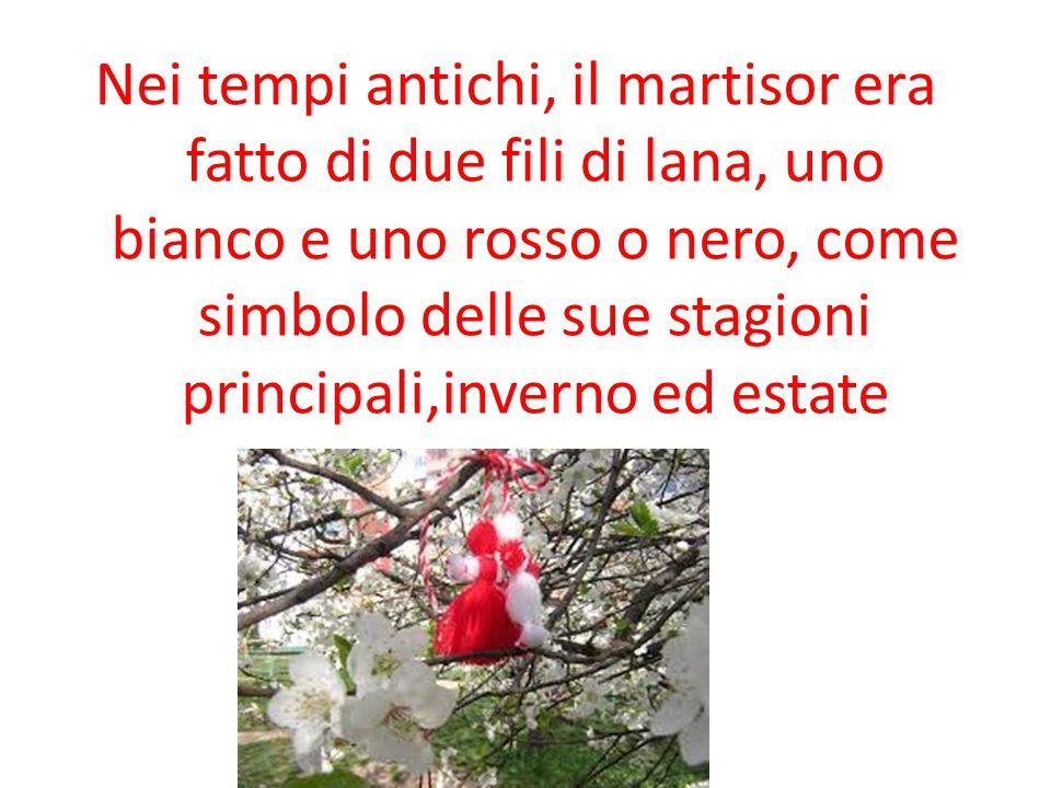 Nei tempi antichi, il martisor era fatto di due fili di lana, uno bianco e uno rosso o nero, come simbolo delle sue stagioni principali,inverno ed estate