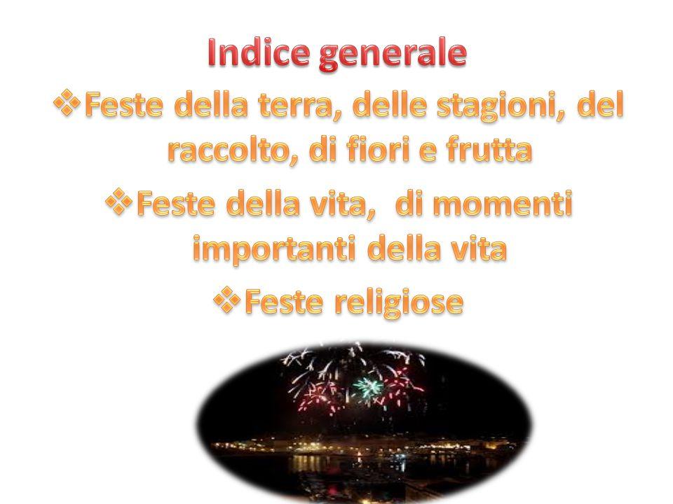 Indice generale Feste della terra, delle stagioni, del raccolto, di fiori e frutta. Feste della vita, di momenti importanti della vita.