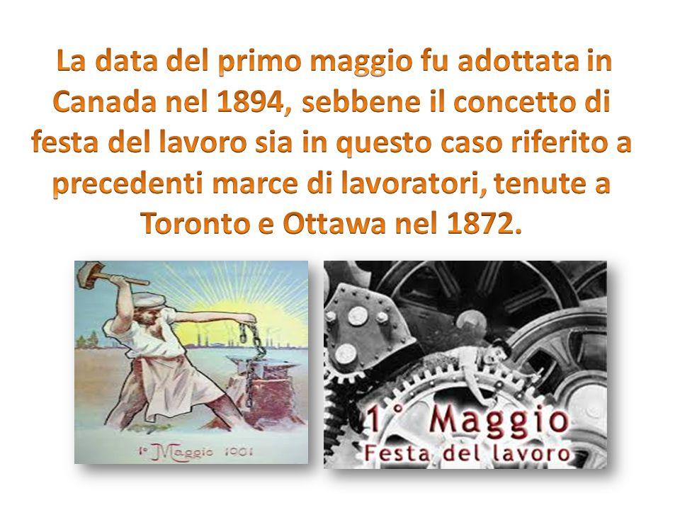 La data del primo maggio fu adottata in Canada nel 1894, sebbene il concetto di festa del lavoro sia in questo caso riferito a precedenti marce di lavoratori, tenute a Toronto e Ottawa nel 1872.