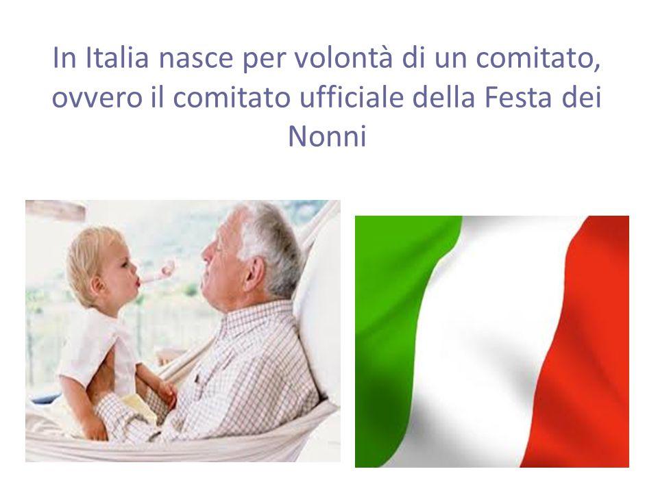 In Italia nasce per volontà di un comitato, ovvero il comitato ufficiale della Festa dei Nonni