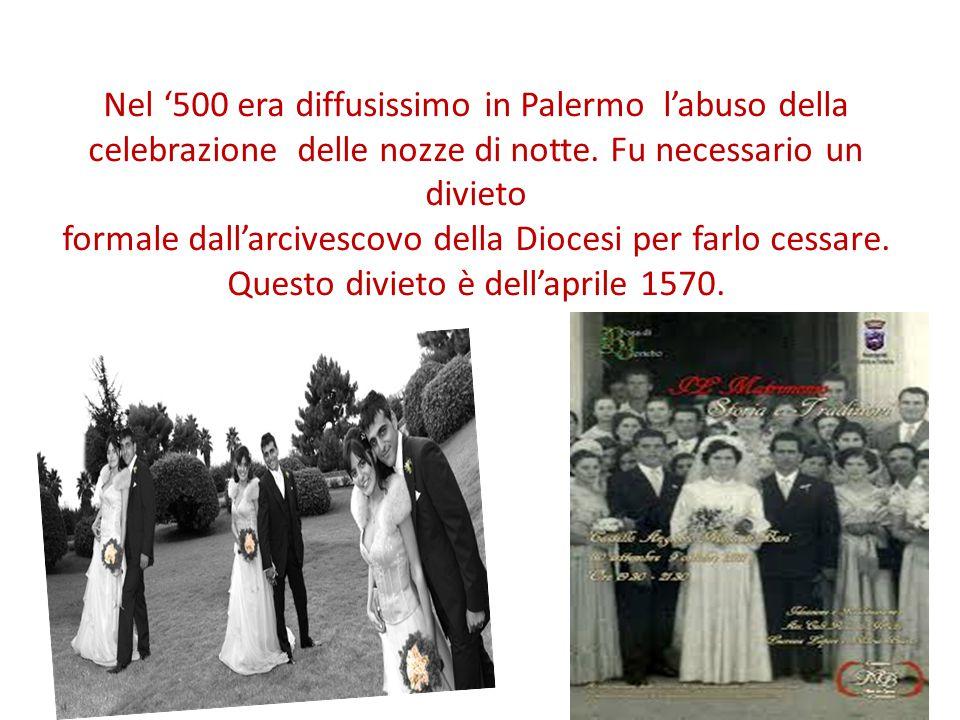 Nel '500 era diffusissimo in Palermo l'abuso della celebrazione delle nozze di notte.