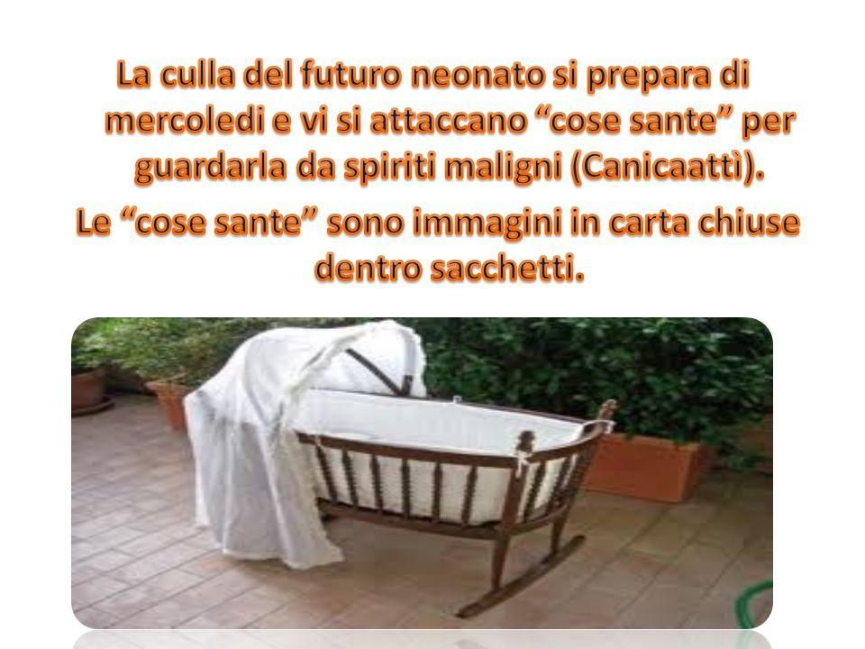 La culla del futuro neonato si prepara di mercoledi e vi si attaccano cose sante per guardarla da spiriti maligni (Canicaattì).