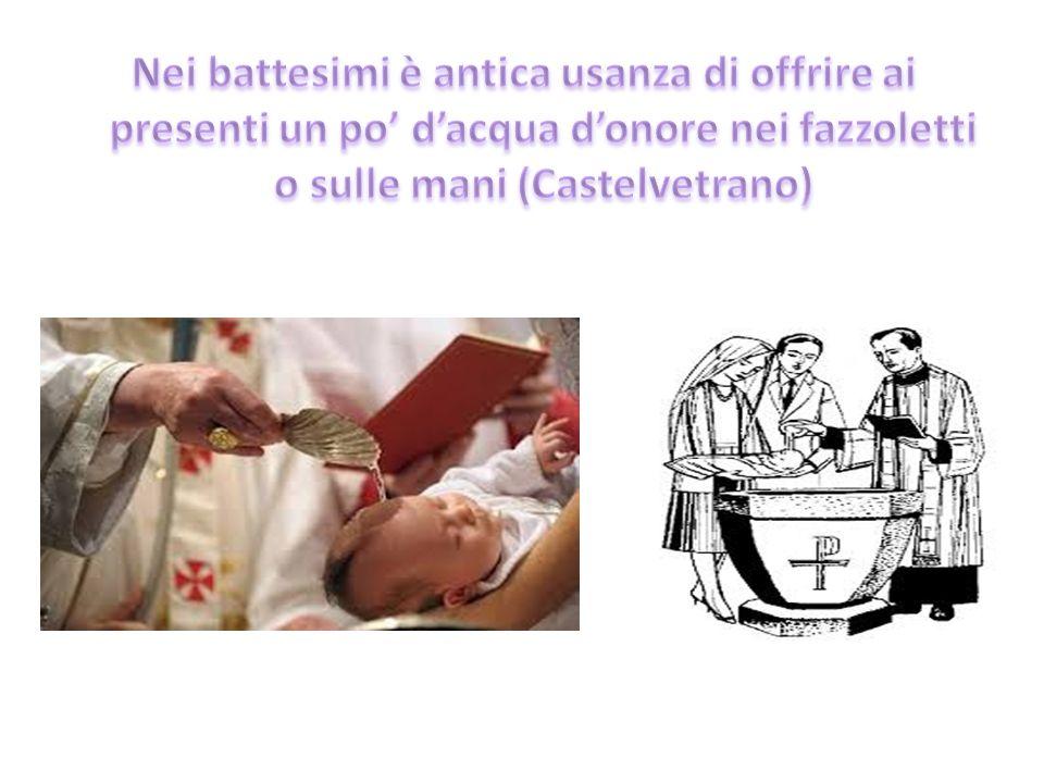 Nei battesimi è antica usanza di offrire ai presenti un po' d'acqua d'onore nei fazzoletti o sulle mani (Castelvetrano)