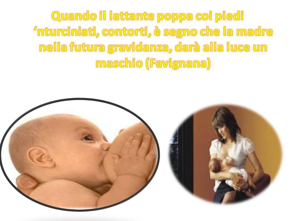 Quando il lattante poppa coi piedi 'nturciniati, contorti, è segno che la madre nella futura gravidanza, darà alla luce un maschio (Favignana)