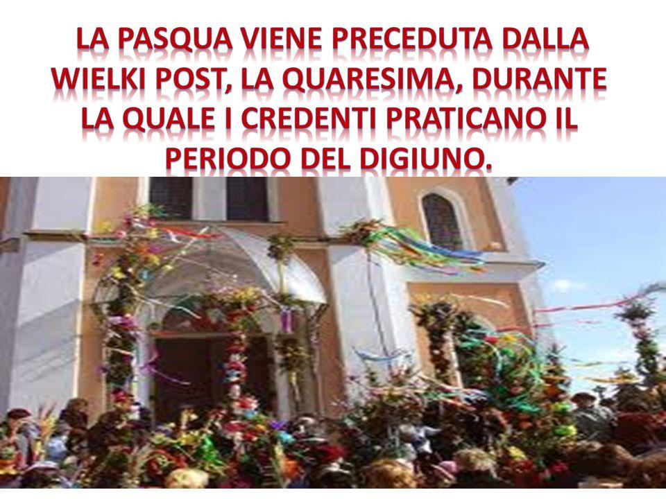 La Pasqua viene preceduta dalla Wielki Post, la Quaresima, durante la quale i credenti praticano il periodo del digiuno.