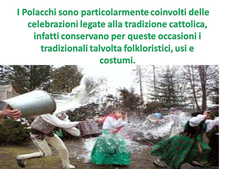 I Polacchi sono particolarmente coinvolti delle celebrazioni legate alla tradizione cattolica, infatti conservano per queste occasioni i tradizionali talvolta folkloristici, usi e costumi.
