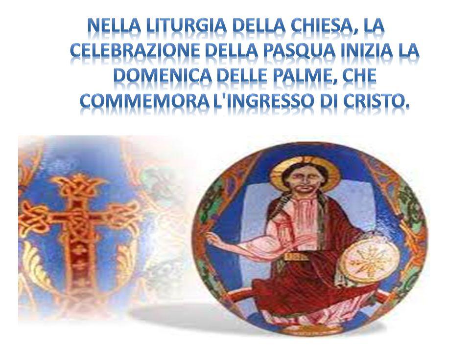 Nella liturgia della Chiesa, la celebrazione della Pasqua inizia la Domenica delle Palme, che commemora l ingresso di Cristo.