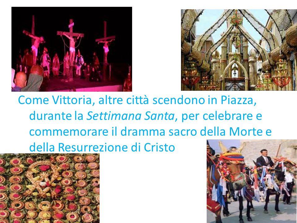 Come Vittoria, altre città scendono in Piazza, durante la Settimana Santa, per celebrare e commemorare il dramma sacro della Morte e della Resurrezione di Cristo