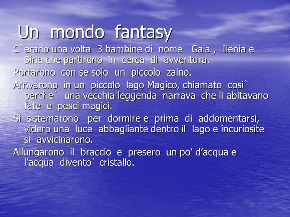 Un mondo fantasy C`erano una volta 3 bambine di nome Gaia , Ilenia e Siria che partirono in cerca di avventura.