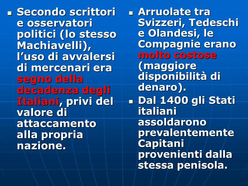 Secondo scrittori e osservatori politici (lo stesso Machiavelli), l'uso di avvalersi di mercenari era segno della decadenza degli Italiani, privi del valore di attaccamento alla propria nazione.