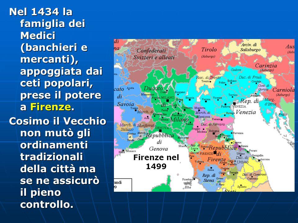 Nel 1434 la famiglia dei Medici (banchieri e mercanti), appoggiata dai ceti popolari, prese il potere a Firenze.