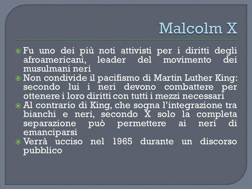 Malcolm X Fu uno dei più noti attivisti per i diritti degli afroamericani, leader del movimento dei musulmani neri.