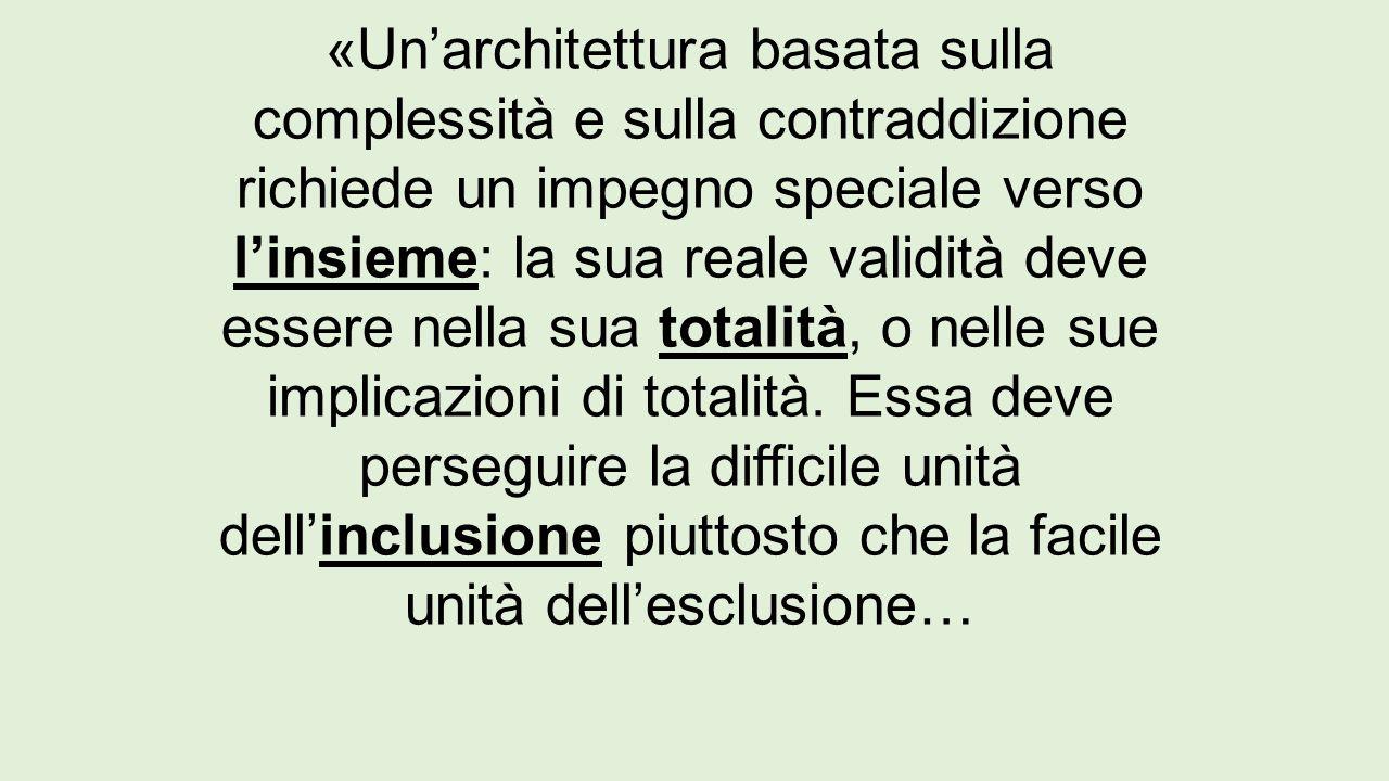 «Un'architettura basata sulla complessità e sulla contraddizione richiede un impegno speciale verso l'insieme: la sua reale validità deve essere nella sua totalità, o nelle sue implicazioni di totalità.